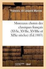 Morceaux Choisis Des Classiques Francais (Xvie, Xviie, Xviiie Et Xixe Siecles), A L'Usage Des