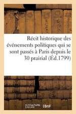 Recit Historique Des Evenements Politiques Qui Se Sont Passes a Paris Depuis Le 30 Prairial (1799):  An VII Jusqu'a La Fin de La Seance Permanente Du C