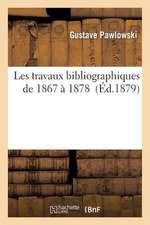 Les Travaux Bibliographiques de 1867 a 1878