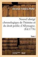 Nouvel Abrege Chronologique de L'Histoire Et Du Droit Public D'Allemagne. T. 1