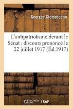 L'Antipatriotisme Devant Le Senat:  Discours Prononce Le 22 Juillet 1917