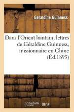 Dans L'Orient Lointain, Lettres de Geraldine Guinness, Missionnaire En Chine