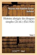 Histoire Abregee Des Drogues Simples. Tome 2