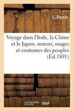 Voyage Dans L'Inde, La Chine Et Le Japon, Moeurs, Usages Et Coutumes Des Peuples de Ces Contrees