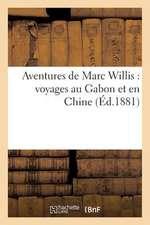 Aventures de Marc Willis:  Voyages Au Gabon Et En Chine