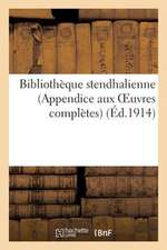 Bibliotheque Stendhalienne (Appendice Aux Oeuvres Completes)