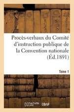 Proces-Verbaux Du Comite D'Instruction Publique de La Convention Nationale. Tome 1