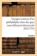 Voyages Curieux D'Un Philadelphe Dans Des Pays Nouvellement Decouverts. Premiere Partie