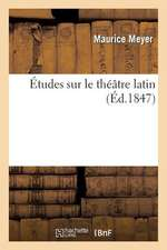 Etudes Sur Le Theatre Latin