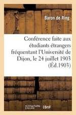 Conference Faite Par M. Le Bon de Ring Aux Etudiants Etrangers Frequentant L'Universite de Dijon:  , Le 24 Juillet 1903