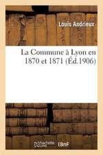 La Commune a Lyon En 1870 Et 1871
