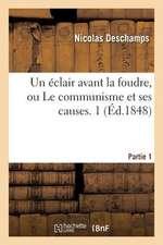 Un Eclair Avant La Foudre, Ou Le Communisme Et Ses Causes. 1