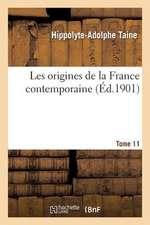 Les Origines de La France Contemporaine. T. 11, 3