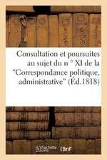 Consultation Et Poursuites Au Sujet Du N XI de La Correspondance Politique Et Administrative:  Portrait Politique (3e Edition)