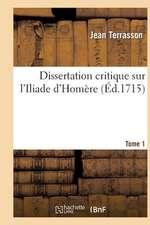 Dissertation Critique Sur L'Iliade D'Homere. T. 1