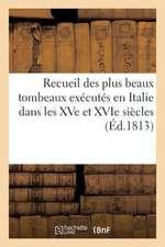 Recueil Des Plus Beaux Tombeaux Executes En Italie Dans Les Xve Et Xvie Siecles