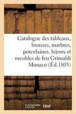 Catalogue Des Tableaux, Bronzes, Marbres, Porcelaines, Bijoux Et Meubles de Feu M. Grimaldi Monaco