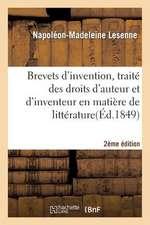 Brevets D'Invention, Traite Droits Auteur Et Inventeur En Matiere Litterature, Sciences 2e Edition