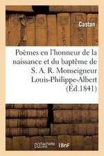 Poemes En L'Honneur de La Naissance Et Du Bapteme Monseigneur Louis-Philippe-Albert, Comte de Paris,
