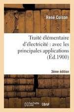 Traite Elementaire D'Electricite:  Avec Les Principales Applications (3e Ed., Entierement Refondue)