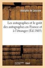 Les Autographes Et Le Gout Des Autographes En France Et A L'Etranger:  Portraits, Caracteres, Anecdotes, Curiosites