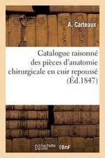 Catalogue Raisonne Des Pieces D'Anatomie Chirurgicale En Cuir Repousse