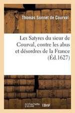Les Satyres Du Sieur de Courval, Contre Les Abus Et Desordres de La France
