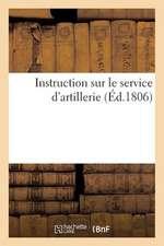 Instruction Sur Le Service D'Artillerie, Usage Des Eleves de L'Ecole Speciale Imperiale Militaire