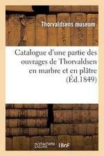 Catalogue D'Une Partie Des Ouvrages de Thorvaldsen En Marbre Et En Platre