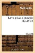 La Vie Privee D'Autrefois Volume 13