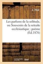 Les Parfums de La Solitude, Ou Souvenirs de La Retraite Ecclesiastique