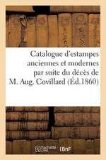 Catalogue D'Estampes Anciennes Et Modernes Par Suite Du Deces de M. Aug. Covillard, Vente 3 Mai 1860