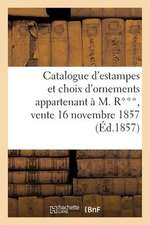 Catalogue D'Estampes Et Choix D'Ornements Appartenant A M. R***, Vente 16 Novembre 1857