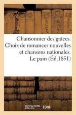 Chansonnier Des Graces. Choix de Romances Nouvelles Et Chansons Nationales. Le Pain Du Prisonnier