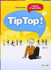 Tip Top! 1 Cahier d'activités. A1