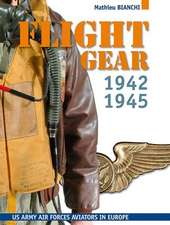 Flight Gear 1942-1945: US Army Air Forces Aviators in Europe