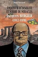 Amateur D'Insolite Et Scribe de Miracles:  Jacques Bergier (1912-1978)