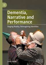 Dementia, Narrative and Performance: Staging Reality, Reimagining Identities