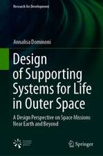Design of Supporting Systems for Life in Outer Space: A Design Perspective on Space Missions Near Earth and Beyond