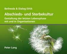 Abschieds- Und Sterbekultur:  Gestaltung Der Letzten Lebensphase Mit Und in Organisationen