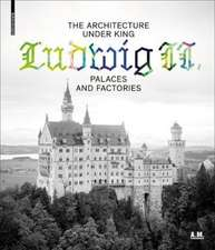 The Architecture under King Ludwig II - Palaces and Factories