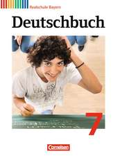 Deutschbuch 7. Jahrgangsstufe. Schülerbuch Realschule Bayern