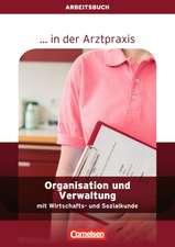 Organisation und Verwaltung in der Arztpraxis. Arbeitsbuch
