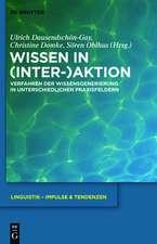 Wissen in (Inter-)Aktion: Verfahren der Wissensgenerierung in unterschiedlichen Praxisfeldern