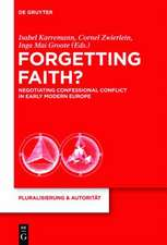Forgetting Faith?: Negotiating Confessional Conflict in Early Modern Europe