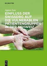 Einfluss der SwissDRG auf die vulnerablen Patientengruppen in der Schweiz: Ethische Kriterien und rechtliches Korrelat