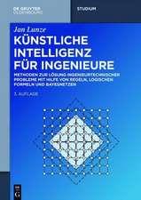 Künstliche Intelligenz für Ingenieure: Methoden zur Lösung ingenieurtechnischer Probleme mit Hilfe von Regeln, logischen Formeln und Bayesnetzen