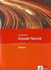 Umwelt Technik: Neubearbeitung. Themenheft Verkehr. Klasse 7 bis 10