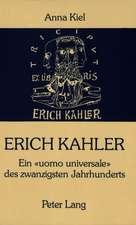 Erich Kahler - Ein Uomo Universale Des Zwanzigsten Jahrhunderts, Seine Begegnungen Mit Bedeutenden Zeitgenossen