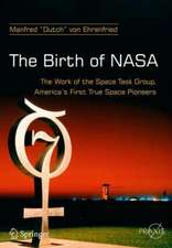 The Birth of NASA: The Work of the Space Task Group, America's First True Space Pioneers